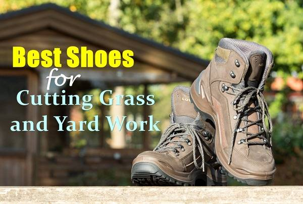 Best Shoes for Cutting Grass and yard work