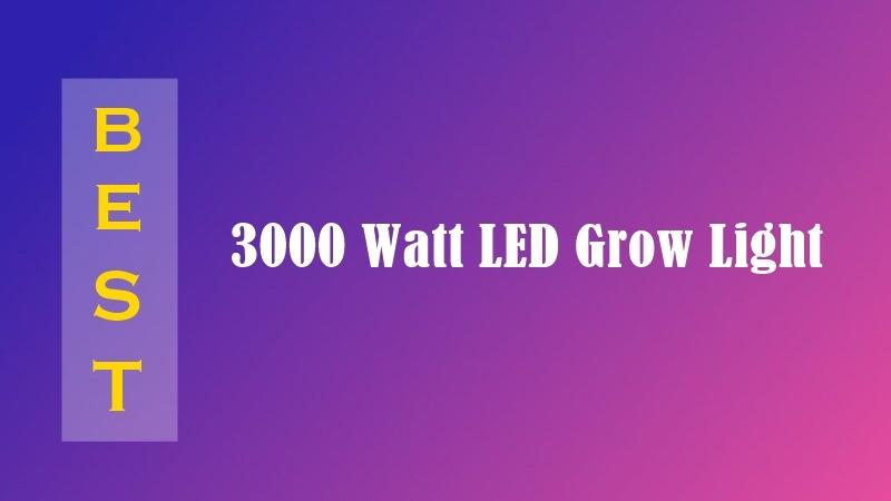 Best 3000 Watt LED Grow Light