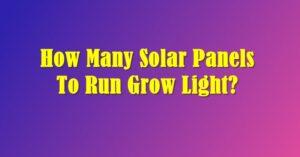 How Many Solar Panels To Run Grow Light?
